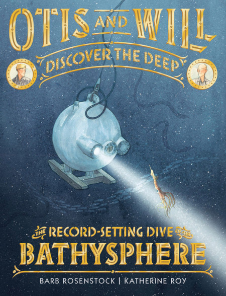 Book Cover for Otis and Will: The Record-Setting Dive of the Bathysphere by Barb Rosenstock Illustrated by Katherine Roy